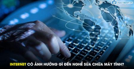 Internet có ảnh hưởng gì đến nghề sửa chữa máy tính?