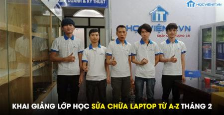 Khai giảng lớp học sửa chữa Laptop từ A-Z tháng 2
