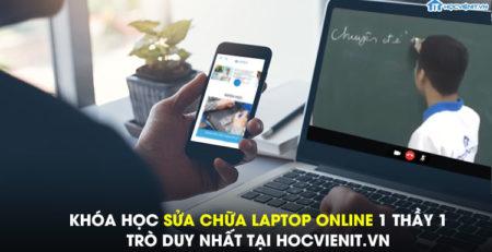 Khóa học sửa chữa laptop online 1 thầy 1 trò duy nhất tại HOCVIENiT.vn