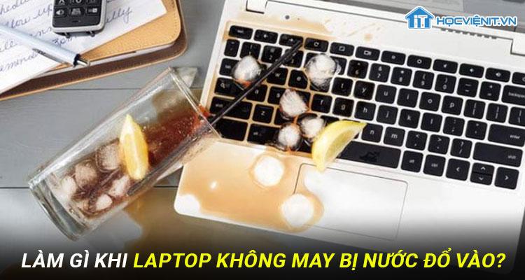 Làm gì khi laptop không may bị nước đổ vào?