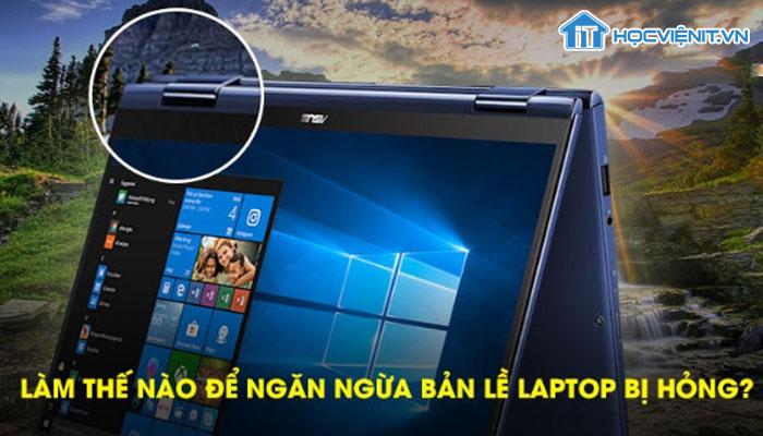 Làm thế nào để ngăn ngừa bản lề laptop bị hỏng?