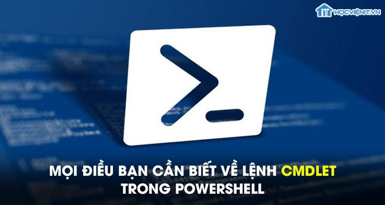 Mọi điều bạn cần biết về lệnh Cmdlet trong PowerShell
