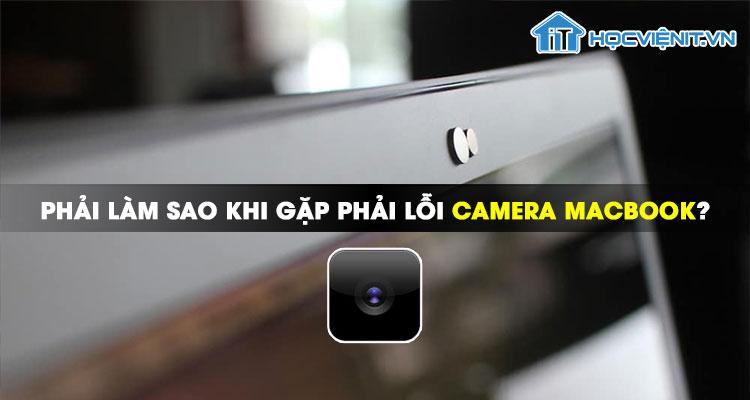 Phải làm sao khi gặp phải lỗi camera MacBook?