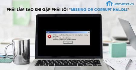 """Phải làm sao khi gặp phải lỗi """"Missing or corrupt hal.dll"""""""