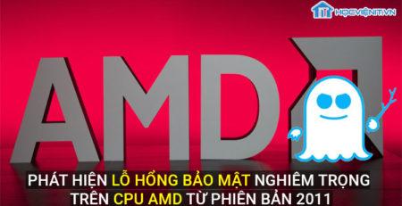 Phát hiện lõ hổng bảo mật nghiêm trọng trên CPU AMD từ phiên bản năm 2011