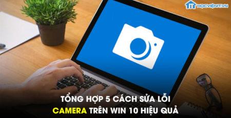 Tổng hợp 5 cách sửa lỗi camera trên Win 10 hiệu quả