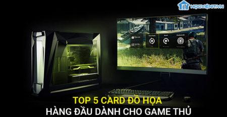 Top 5 card đồ họa hàng đầu dành cho game thủ