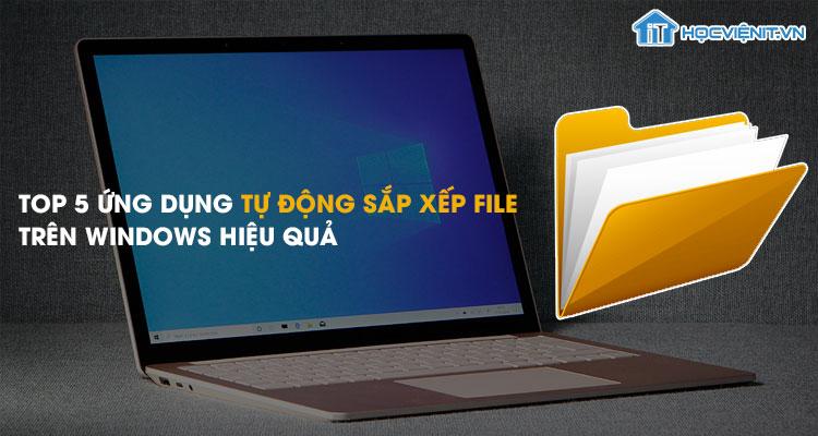 Top 5 ứng dụng tự động sắp xếp file trên Windows hiệu quả