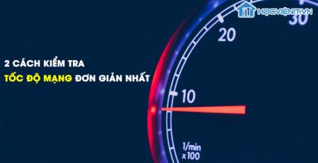 2 cách kiểm tra tốc độ mạng đơn giản nhất