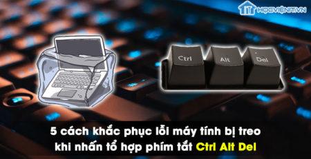 5 cách khắc phục lỗi máy tính bị treo khi nhấn tổ hợp phím tắt Ctrl Alt Del