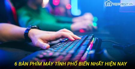 6 bàn phím máy tính phổ biến nhất hiện nay