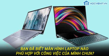 Bạn đã biết màn hình laptop nào phù hợp với công việc của mình chưa?