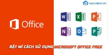 Bật mí cách sử dụng Microsoft Office miễn phí