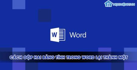 Cách gộp hai bảng tính trong word lại thành một