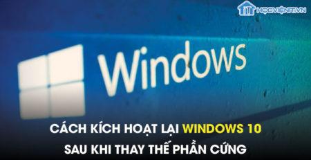 Cách kích hoạt lại Windows 10 sau khi thay thế phần cứng