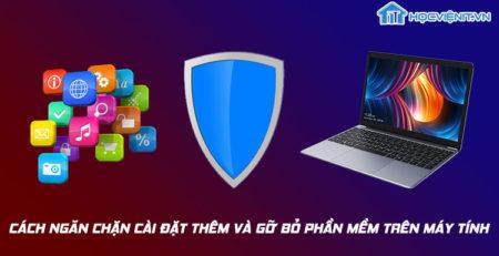 Cách ngăn chặn cài đặt thêm và gỡ bỏ phần mềm trên máy tính
