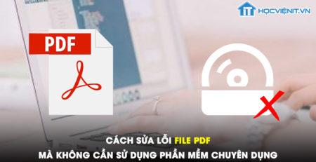 Cách sửa lỗi file PDF mà không cần sử dụng phần mềm chuyên dụng