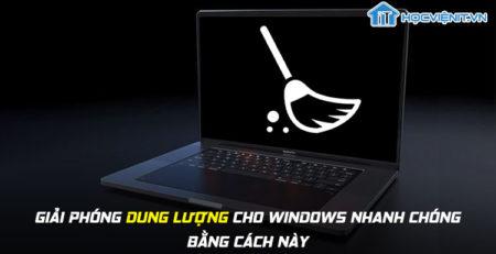 Giải phóng dung lượng cho Windows nhanh chóng bằng cách này