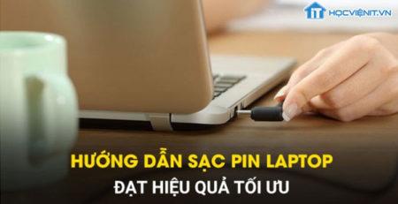 Hướng dẫn sạc pin laptop đạt hiệu quả tối ưu