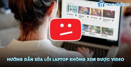 Hướng dẫn sửa lỗi laptop không xem được video