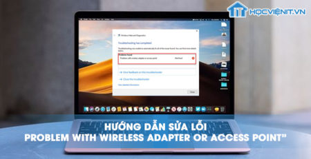 "Hướng dẫn sửa lỗi ""Problem With Wireless Adapter Or Access Point"""