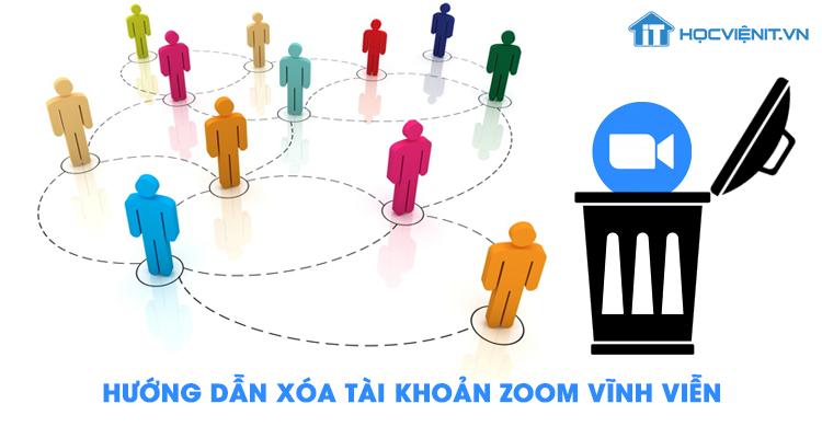 Hướng dẫn xóa tài khoản Zoom vĩnh viễn