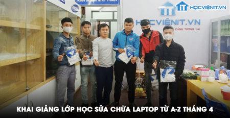 Khai giảng lớp học sửa chữa Laptop từ A-Z tháng 4