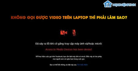Không gọi được video trên laptop thì phải làm sao?