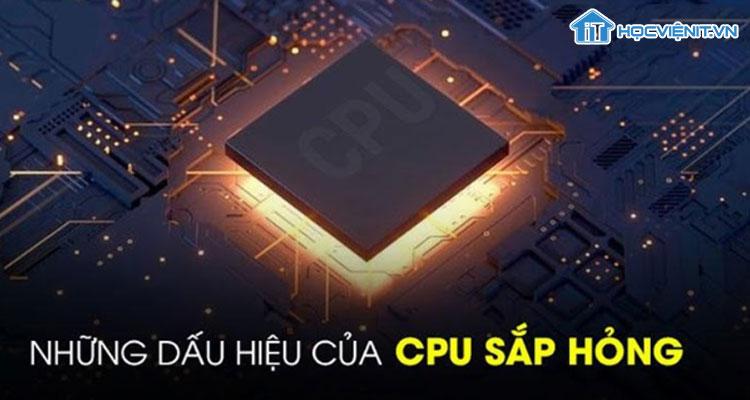 Những dấu hiệu của CPU sắp hỏng