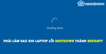 Phải làm sao khi laptop lỗi shutdown thành restart?