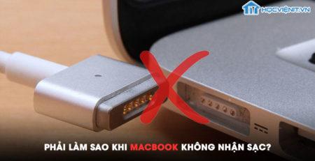 Phải làm sao khi Macbook không nhận sạc?