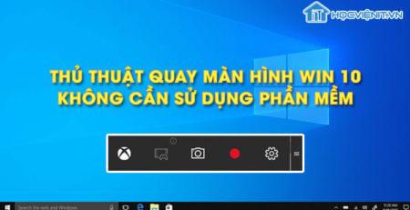 Thủ thuật quay màn hình Win 10 mà không cần sử dụng phần mềm