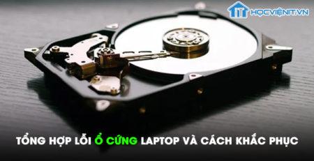 Tổng hợp lỗi ổ cứng laptop và cách khắc phục