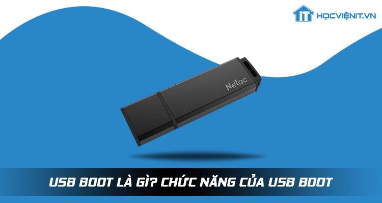 USB Boot là gì? Chức năng của USB Boot
