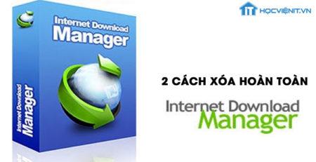2 cách xóa hoàn toàn Internet Download Manager (IDM)
