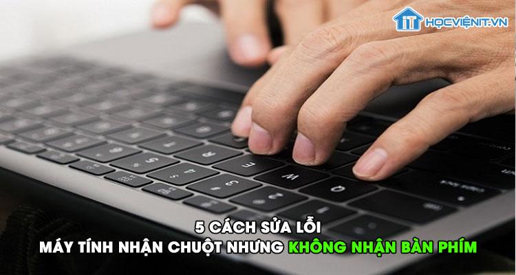 5 cách sửa lỗi máy tính nhận chuột nhưng không nhận bàn phím