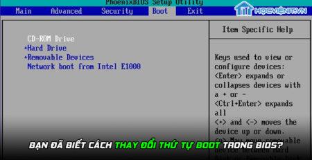 Bạn đã biết cách thay đổi thứ tự boot trong BIOS?