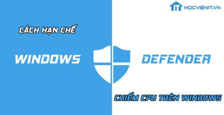 Cách hạn chế Windows Defender chiếm CPU trên Windows