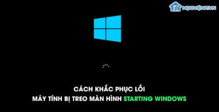 Cách khắc phục lỗi máy tính bị treo màn hình Starting Windows