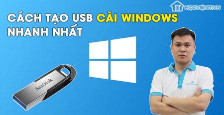 Cách tạo USB cài Windows nhanh nhất