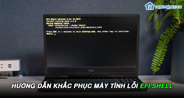 Hướng dẫn khắc phục máy tính lỗi efi shell