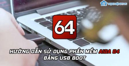 Hướng dẫn sử dụng phần mềm Aida 64 bằng USB Boot