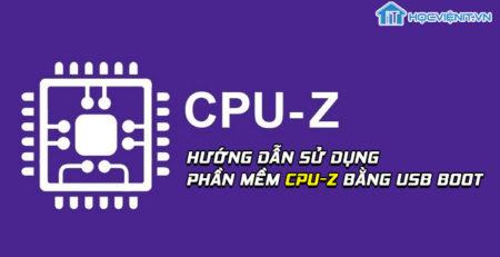 Hướng dẫn sử dụng phần mềm CPU-Z bằng USB Boot