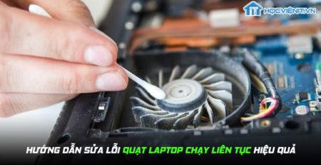 Hướng dẫn sửa lỗi quạt laptop chạy liên tục hiệu quả