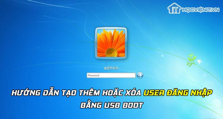 Hướng dẫn tạo thêm hoặc xóa user đăng nhập bằng USB Boot
