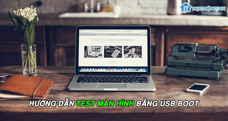 Hướng dẫn test màn hình bằng USB Boot
