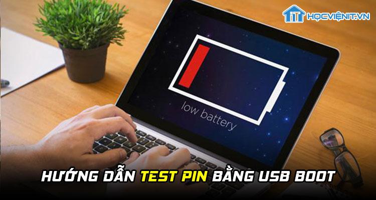 Hướng dẫn test pin bằng USB Boot