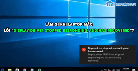 "Làm gì khi mắc lỗi ""Display Driver Stopped Responding and Has Recovered"""