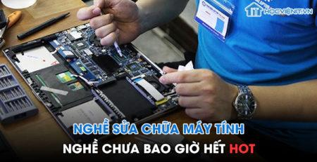 Nghề sửa chữa máy tính: Nghề chưa bao giờ hết HOT