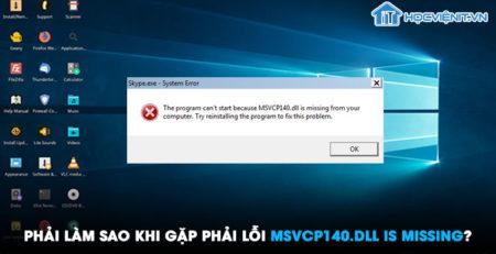Phải làm sao khi gặp phải lỗi MSVCP140.dll is missing?